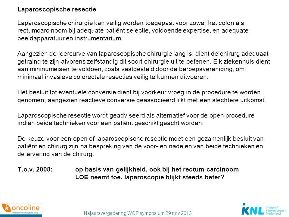 Najaarsvergadering WCP symposium 29 nov 2013 Laparoscopische resectie Laparoscopische chirurgie kan veilig worden toegepast voor zowel het colon als r