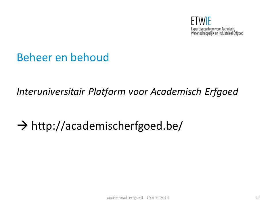 Beheer en behoud Interuniversitair Platform voor Academisch Erfgoed  http://academischerfgoed.be/ academisch erfgoed 15 mei 201413