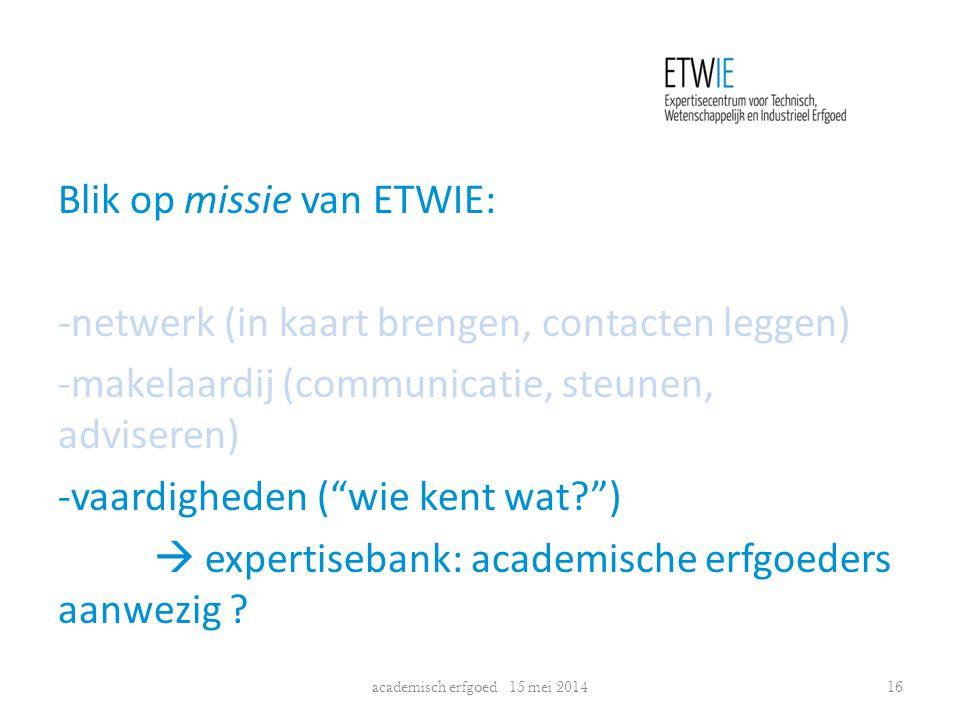 """Blik op missie van ETWIE: -netwerk (in kaart brengen, contacten leggen) -makelaardij (communicatie, steunen, adviseren) -vaardigheden (""""wie kent wat?"""""""