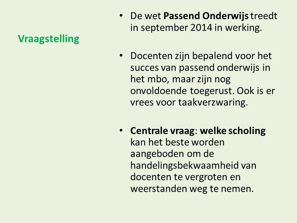 Vraagstelling De wet Passend Onderwijs treedt in september 2014 in werking. Docenten zijn bepalend voor het succes van passend onderwijs in het mbo, m