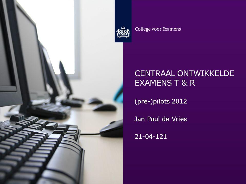 CENTRAAL ONTWIKKELDE EXAMENS T & R (pre-)pilots 2012 Jan Paul de Vries 21-04-121