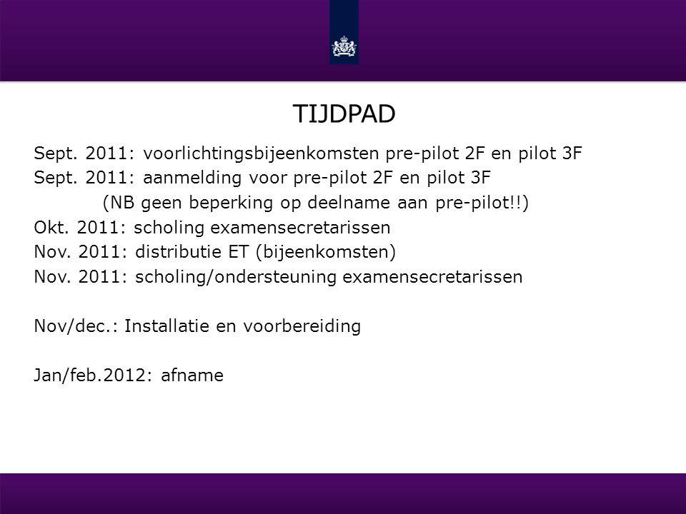 TIJDPAD Sept. 2011: voorlichtingsbijeenkomsten pre-pilot 2F en pilot 3F Sept. 2011: aanmelding voor pre-pilot 2F en pilot 3F (NB geen beperking op dee