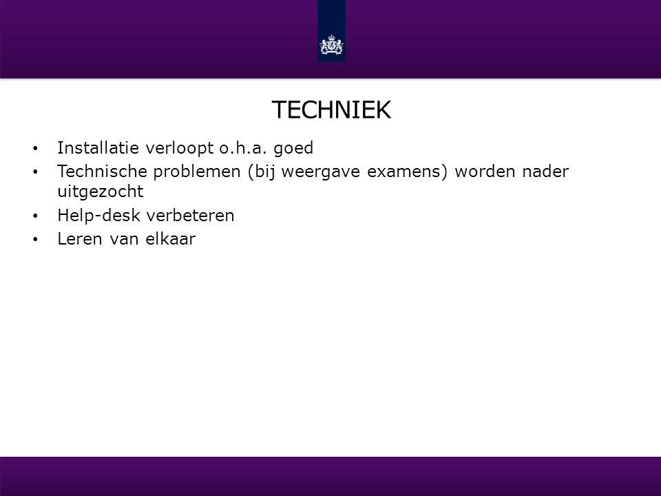 TECHNIEK Installatie verloopt o.h.a. goed Technische problemen (bij weergave examens) worden nader uitgezocht Help-desk verbeteren Leren van elkaar