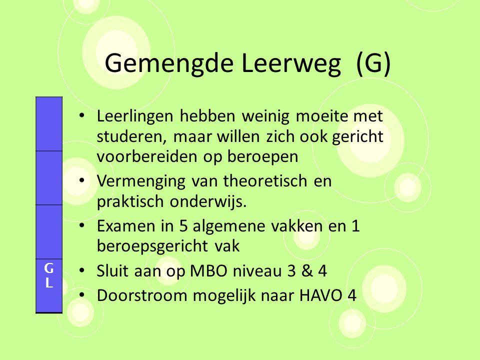 Gemengde Leerweg (G) Leerlingen hebben weinig moeite met studeren, maar willen zich ook gericht voorbereiden op beroepen Vermenging van theoretisch en praktisch onderwijs.