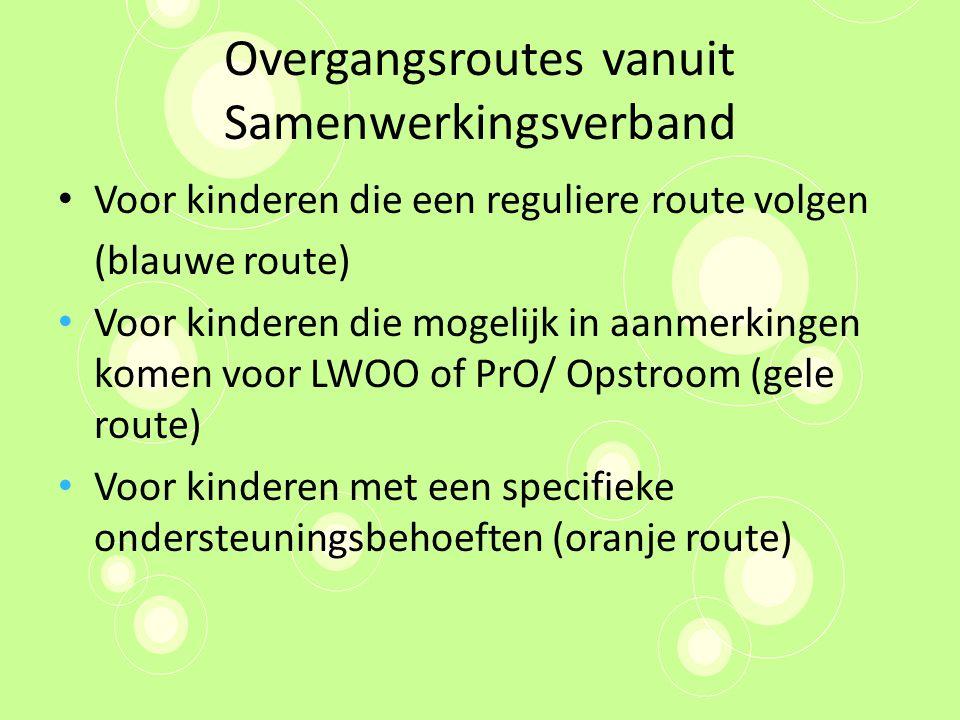 Overgangsroutes vanuit Samenwerkingsverband Voor kinderen die een reguliere route volgen (blauwe route) Voor kinderen die mogelijk in aanmerkingen kom