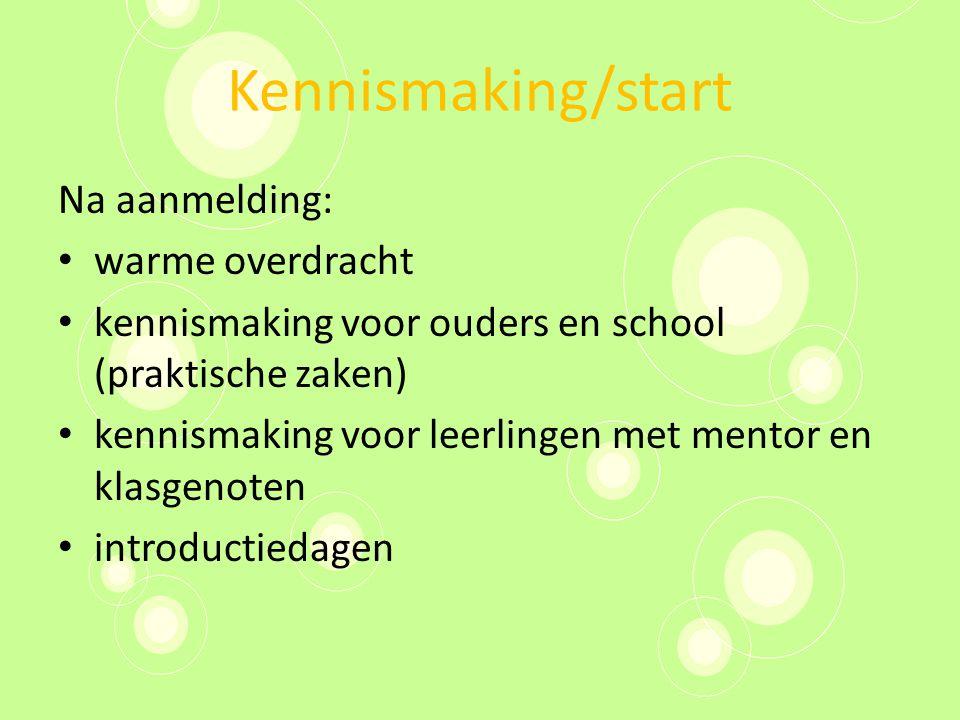 Kennismaking/start Na aanmelding: warme overdracht kennismaking voor ouders en school (praktische zaken) kennismaking voor leerlingen met mentor en kl