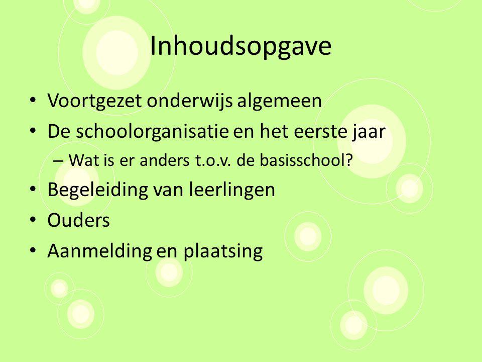 Inhoudsopgave Voortgezet onderwijs algemeen De schoolorganisatie en het eerste jaar – Wat is er anders t.o.v.