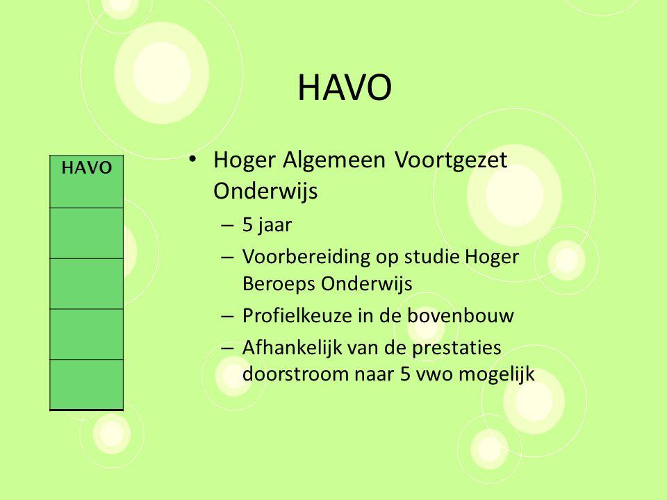 HAVO Hoger Algemeen Voortgezet Onderwijs – 5 jaar – Voorbereiding op studie Hoger Beroeps Onderwijs – Profielkeuze in de bovenbouw – Afhankelijk van de prestaties doorstroom naar 5 vwo mogelijk HAVO