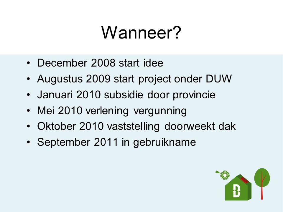 Wanneer? December 2008 start idee Augustus 2009 start project onder DUW Januari 2010 subsidie door provincie Mei 2010 verlening vergunning Oktober 201