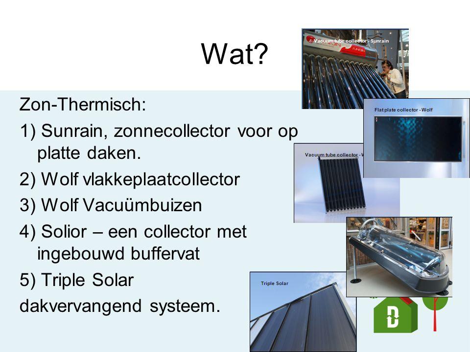 Wat? Zon-Thermisch: 1) Sunrain, zonnecollector voor op platte daken. 2) Wolf vlakkeplaatcollector 3) Wolf Vacuümbuizen 4) Solior – een collector met i