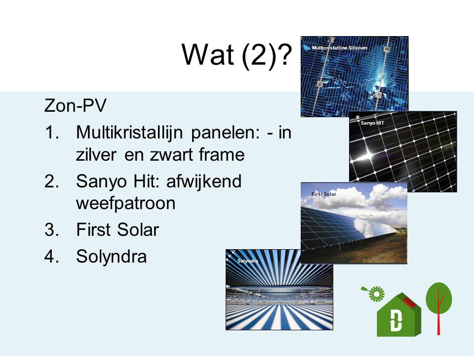 Wat (2)? Zon-PV 1.Multikristallijn panelen: - in zilver en zwart frame 2.Sanyo Hit: afwijkend weefpatroon 3.First Solar 4.Solyndra