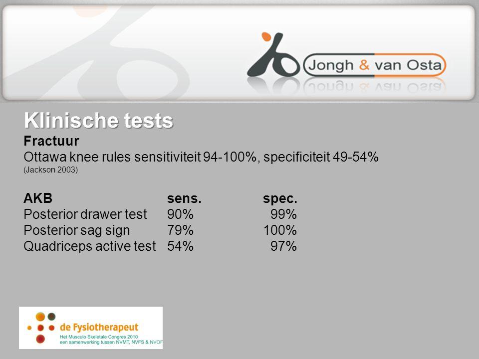 Klinische tests Klinische tests Fractuur Ottawa knee rules sensitiviteit 94-100%, specificiteit 49-54% (Jackson 2003) AKBsens.spec. Posterior drawer t