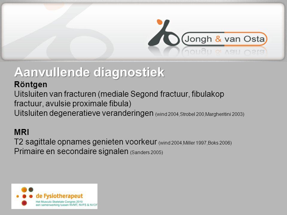 Aanvullende diagnostiek Aanvullende diagnostiek Röntgen Uitsluiten van fracturen (mediale Segond fractuur, fibulakop fractuur, avulsie proximale fibul