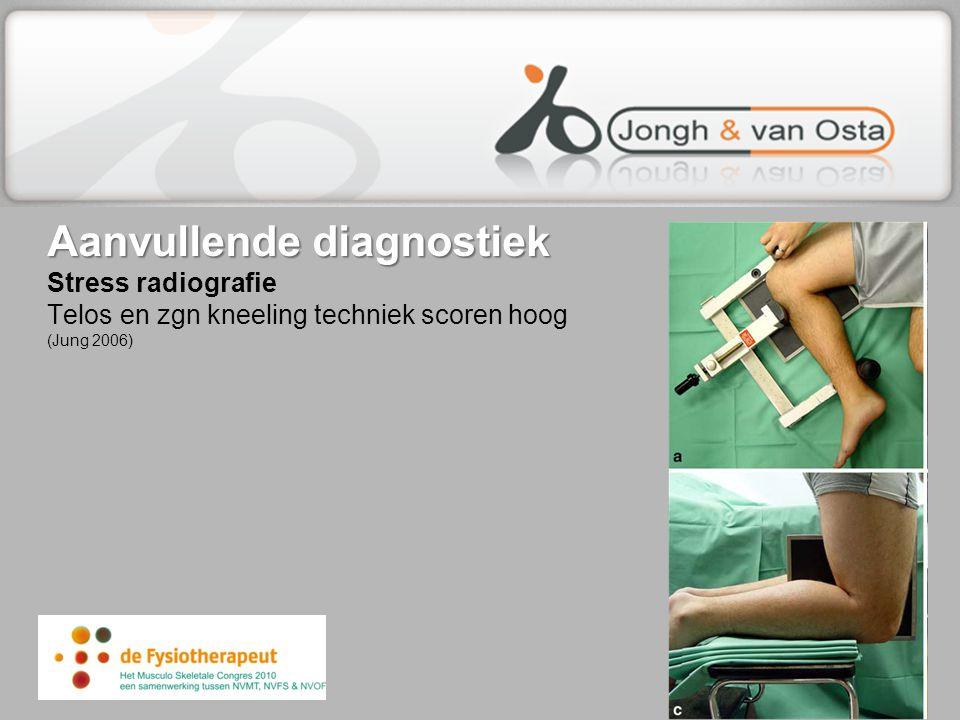 Aanvullende diagnostiek Aanvullende diagnostiek Stress radiografie Telos en zgn kneeling techniek scoren hoog (Jung 2006)