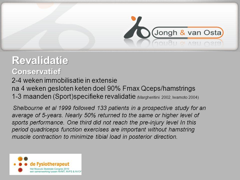 Revalidatie Conservatief Revalidatie Conservatief 2-4 weken immobilisatie in extensie na 4 weken gesloten keten doel 90% Fmax Qceps/hamstrings 1-3 maa