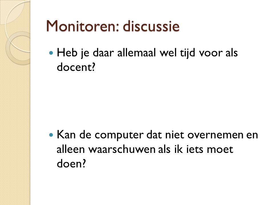 Monitoren: discussie Heb je daar allemaal wel tijd voor als docent? Kan de computer dat niet overnemen en alleen waarschuwen als ik iets moet doen?