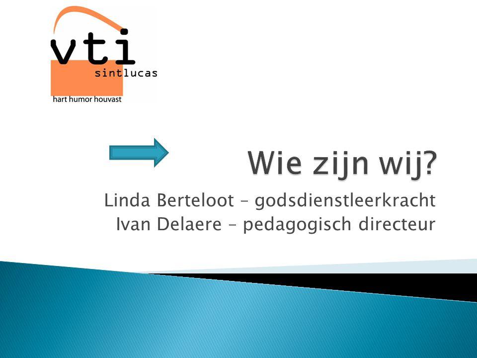 Linda Berteloot – godsdienstleerkracht Ivan Delaere – pedagogisch directeur