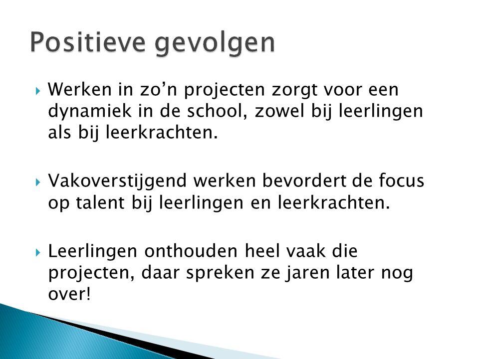 Werken in zo'n projecten zorgt voor een dynamiek in de school, zowel bij leerlingen als bij leerkrachten.  Vakoverstijgend werken bevordert de focu