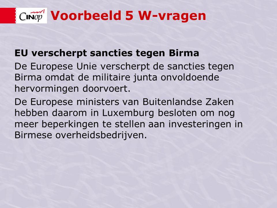 Voorbeeld 5 W-vragen EU verscherpt sancties tegen Birma De Europese Unie verscherpt de sancties tegen Birma omdat de militaire junta onvoldoende hervo