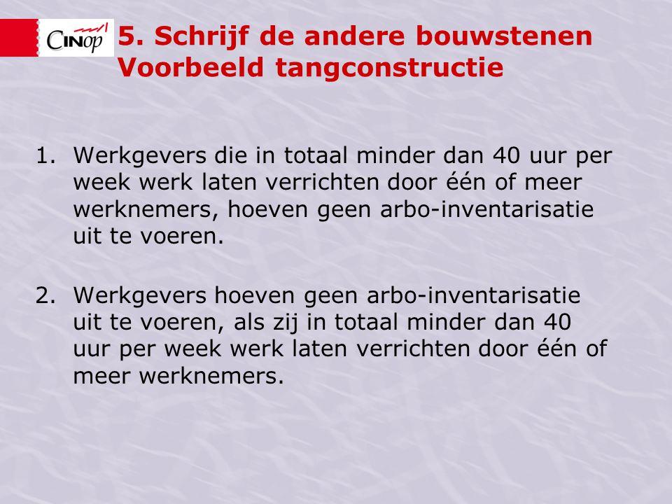 5. Schrijf de andere bouwstenen Voorbeeld tangconstructie 1.Werkgevers die in totaal minder dan 40 uur per week werk laten verrichten door één of meer