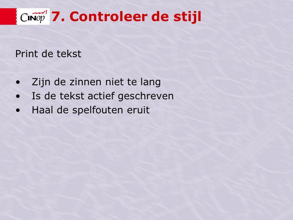 7. Controleer de stijl Print de tekst Zijn de zinnen niet te lang Is de tekst actief geschreven Haal de spelfouten eruit