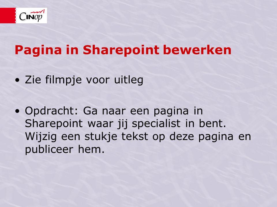 Pagina in Sharepoint bewerken Zie filmpje voor uitleg Opdracht: Ga naar een pagina in Sharepoint waar jij specialist in bent. Wijzig een stukje tekst