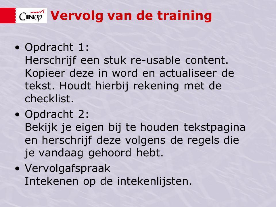 Vervolg van de training Opdracht 1: Herschrijf een stuk re-usable content. Kopieer deze in word en actualiseer de tekst. Houdt hierbij rekening met de