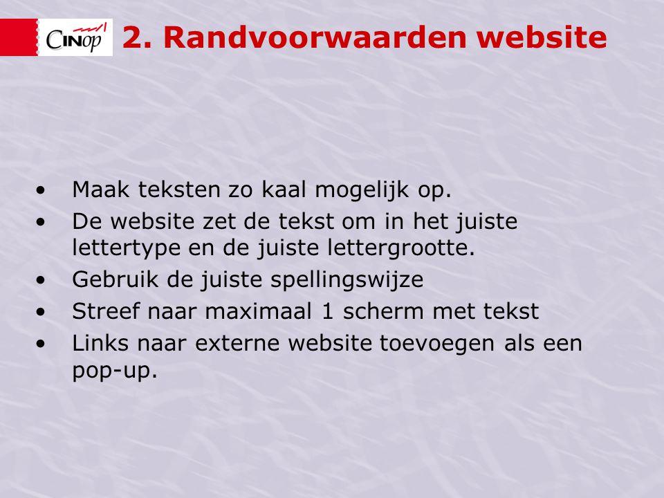 2. Randvoorwaarden website Maak teksten zo kaal mogelijk op. De website zet de tekst om in het juiste lettertype en de juiste lettergrootte. Gebruik d