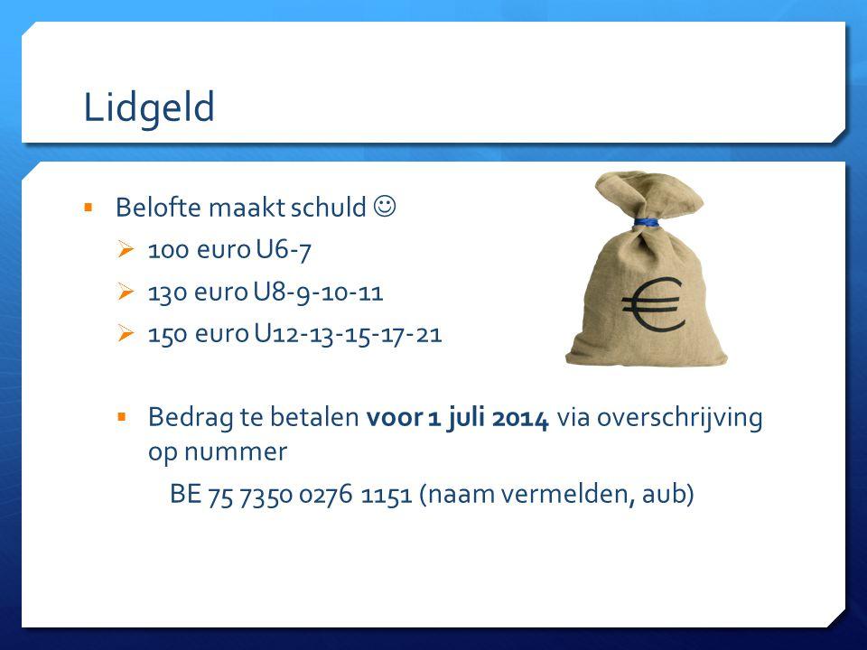 Lidgeld  Belofte maakt schuld  100 euro U6-7  130 euro U8-9-10-11  150 euro U12-13-15-17-21  Bedrag te betalen voor 1 juli 2014 via overschrijvin