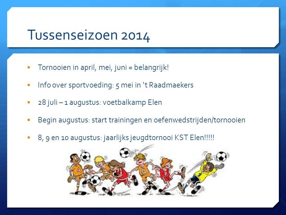 Tussenseizoen 2014  Tornooien in april, mei, juni = belangrijk!  Info over sportvoeding: 5 mei in 't Raadmaekers  28 juli – 1 augustus: voetbalkamp