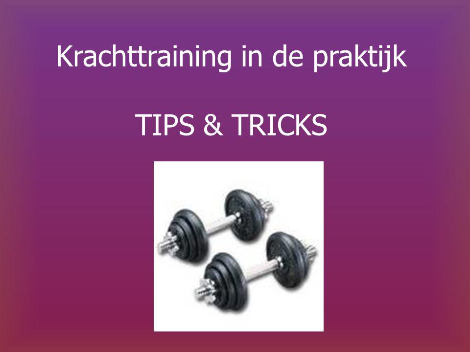 Krachttraining in de praktijk TIPS & TRICKS