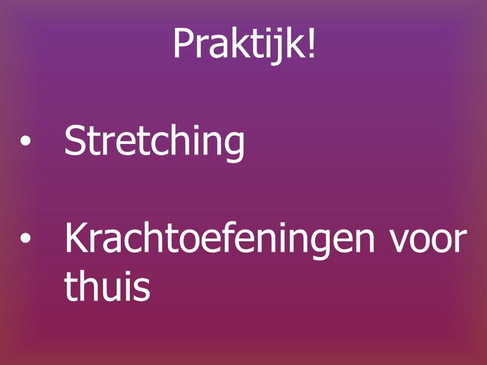 Praktijk! Stretching Krachtoefeningen voor thuis