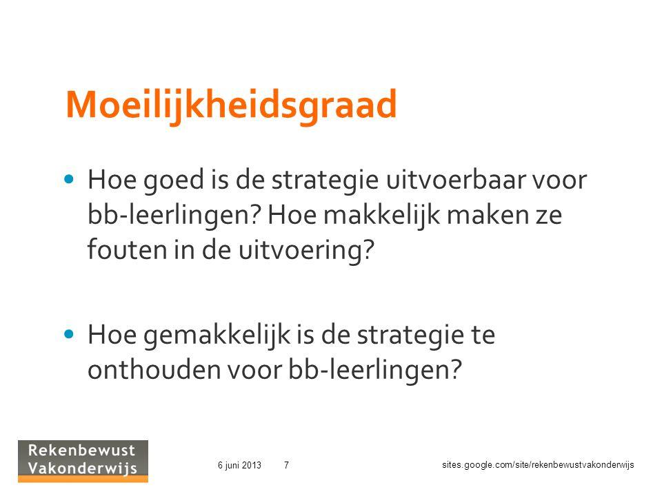 sites.google.com/site/rekenbewustvakonderwijs 6 juni 20137 Moeilijkheidsgraad Hoe goed is de strategie uitvoerbaar voor bb-leerlingen.