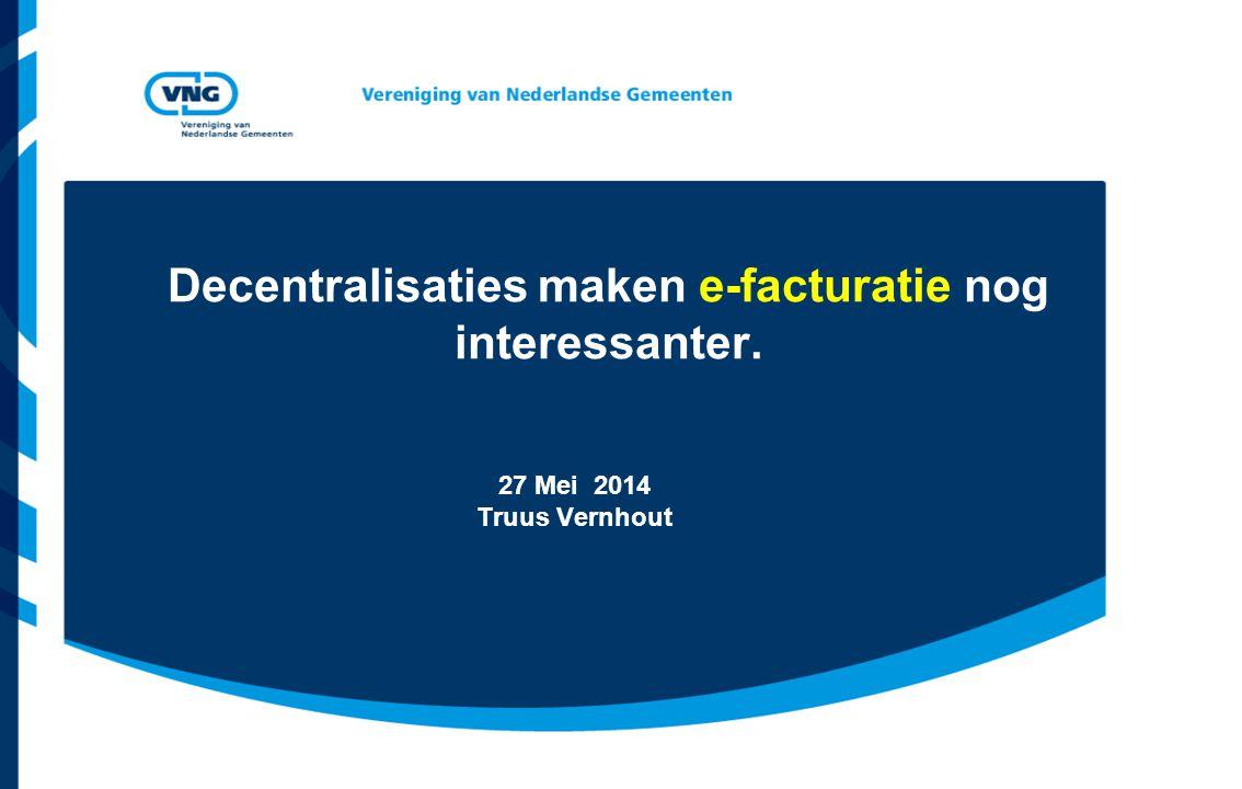 27 Mei 2014 Truus Vernhout Decentralisaties maken e-facturatie nog interessanter.