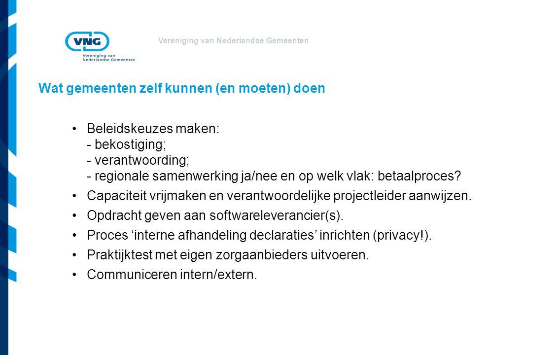 Vereniging van Nederlandse Gemeenten Wat gemeenten zelf kunnen (en moeten) doen Beleidskeuzes maken: - bekostiging; - verantwoording; - regionale samenwerking ja/nee en op welk vlak: betaalproces.