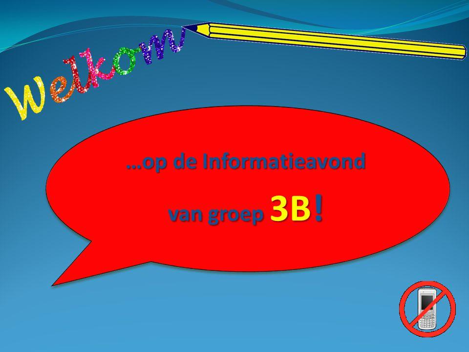 …op de Informatieavond van groep 3B! …op de Informatieavond van groep 3B!