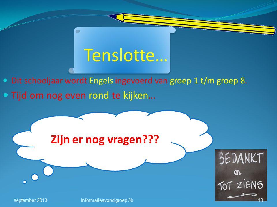 Tenslotte… Dit schooljaar wordt Engels ingevoerd van groep 1 t/m groep 8. Tijd om nog even rond te kijken… Informatieavond groep 3bseptember 201313 Zi
