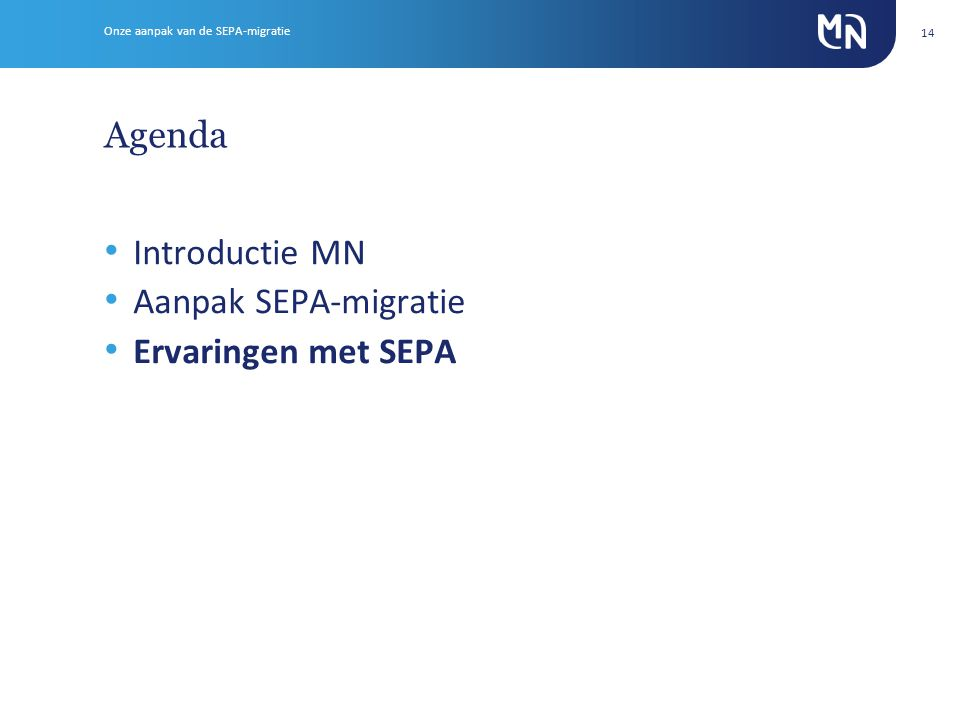 Agenda Introductie MN Aanpak SEPA-migratie Ervaringen met SEPA 14 Onze aanpak van de SEPA-migratie