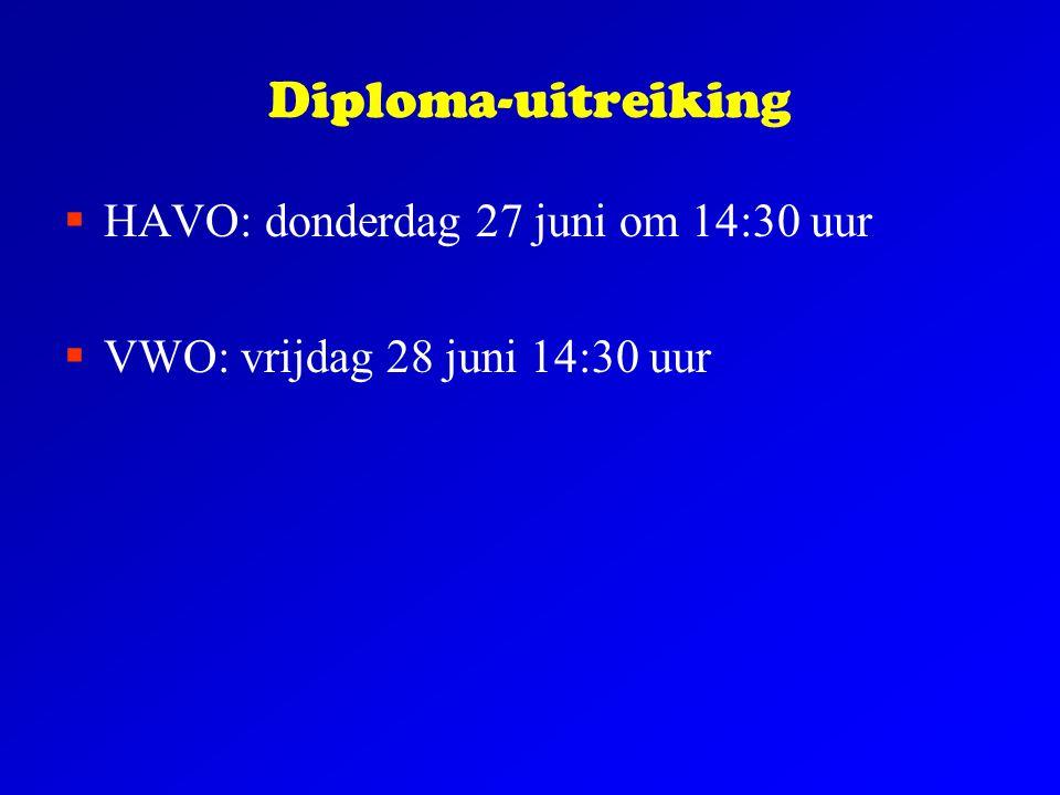 Diploma-uitreiking  HAVO: donderdag 27 juni om 14:30 uur  VWO: vrijdag 28 juni 14:30 uur