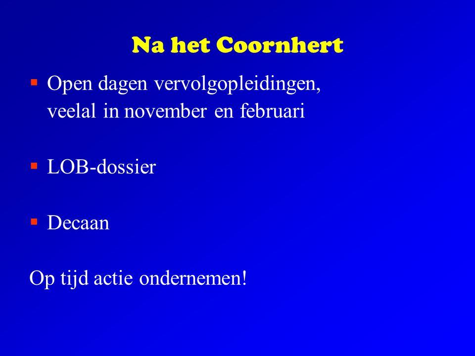 Na het Coornhert  Open dagen vervolgopleidingen, veelal in november en februari  LOB-dossier  Decaan Op tijd actie ondernemen!