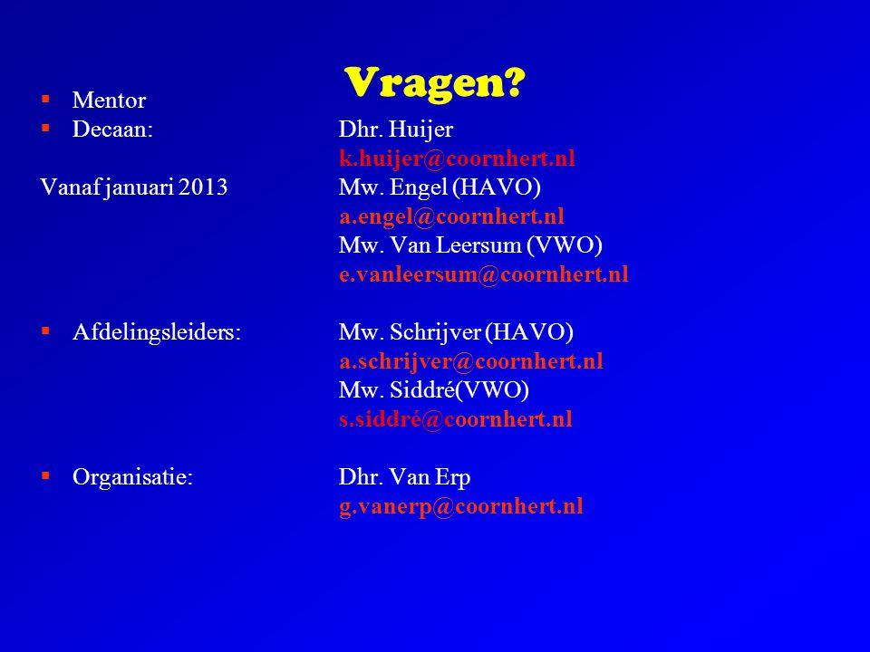 Vragen?  Mentor  Decaan:Dhr. Huijer k.huijer@coornhert.nl Vanaf januari 2013Mw. Engel (HAVO) a.engel@coornhert.nl Mw. Van Leersum (VWO) e.vanleersum