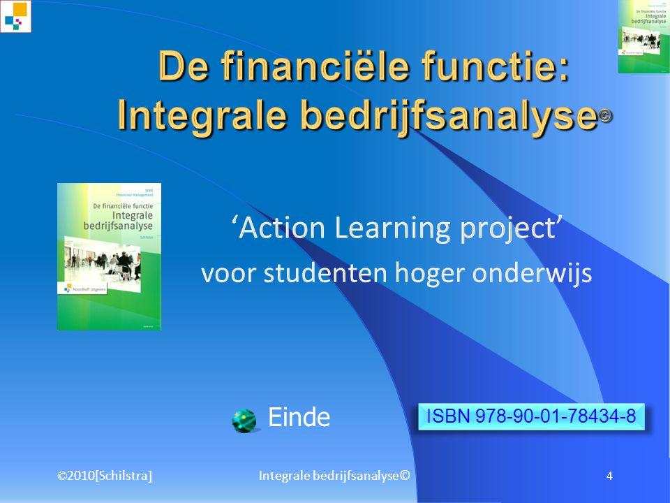© 2010[Schilstra ] Integrale bedrijfsanalyse© 3 Opzet van de rapportage Profiel (H1) Interne analyse (H3) Brancheanalyse Brancheanalyse (H2) SWOT-anal