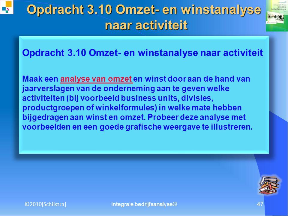 Integrale bedrijfsanalyse©46 Opdracht 3.9 Omzet- en winstanalyse naar geografische herkomst Maak aan de hand van de jaarverslagen van de onderneming e