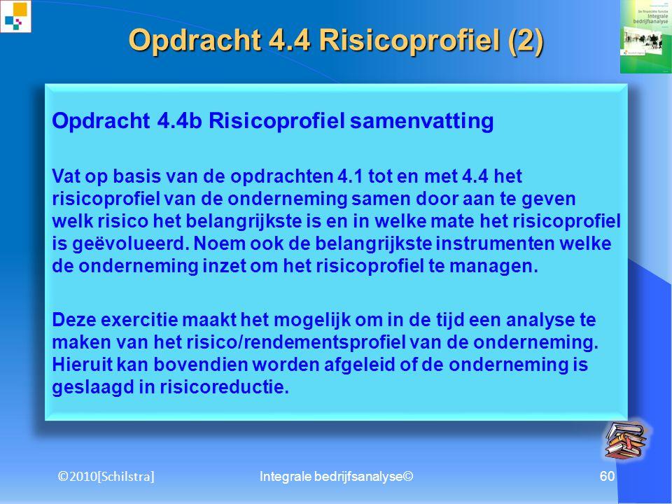 Integrale bedrijfsanalyse©59 Opdracht 4.4 Risicoprofiel Bereken op basis van 10 jaar historie voor de onderneming het kengetal REV, het gemiddelde, de