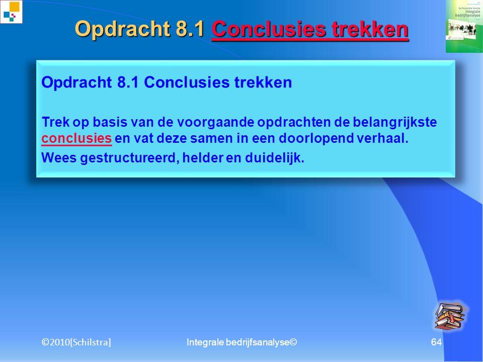 Integrale bedrijfsanalyse©63 Opdracht 7.1 SWOT-analyse Maak een SWOT-analyse volgens in hoofdstuk 7 beschreven stappenplan. Identificeer op basis van