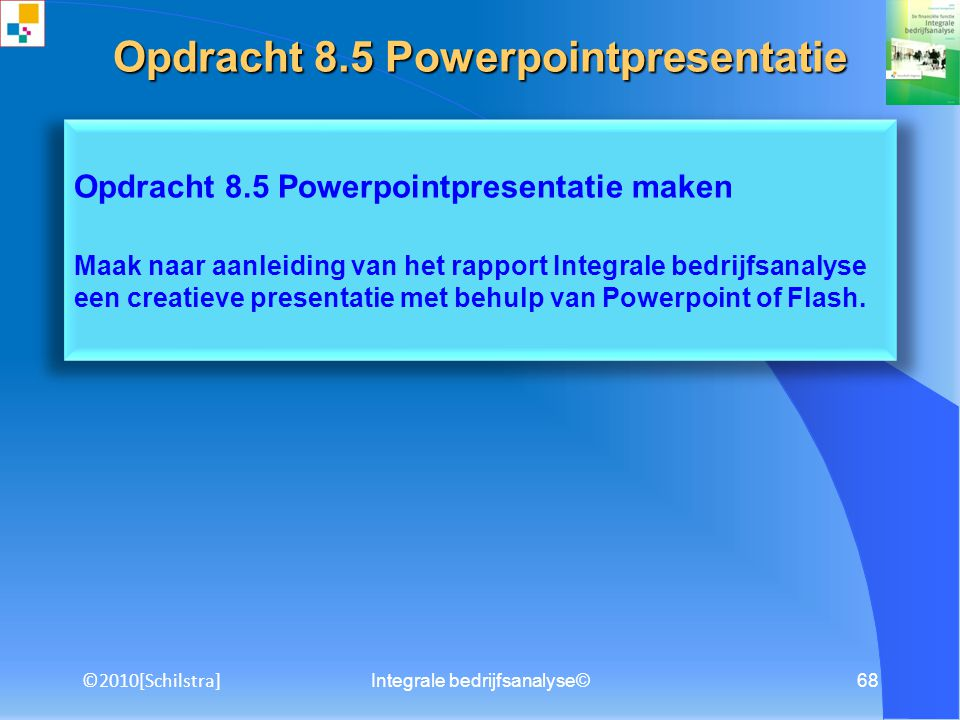 Integrale bedrijfsanalyse©67 Opdracht 8.4 Samenvatting schrijven Schrijf een executive summary.