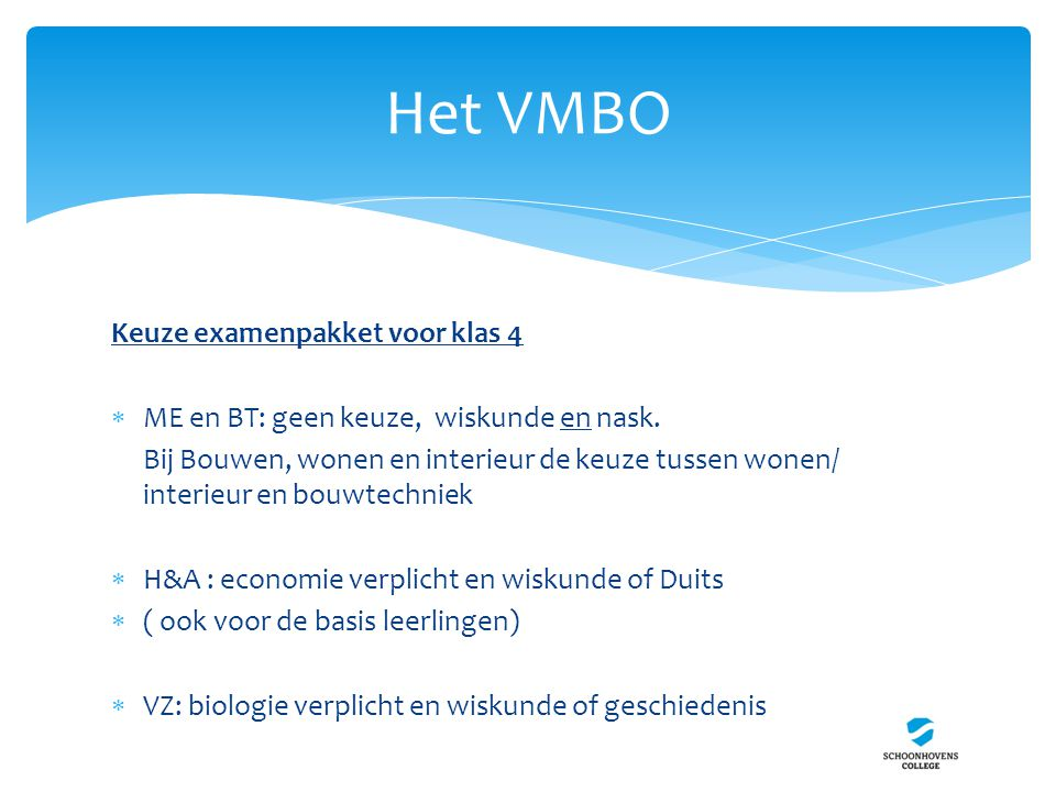 Het VMBO Keuze examenpakket voor klas 4  ME en BT: geen keuze, wiskunde en nask. Bij Bouwen, wonen en interieur de keuze tussen wonen/ interieur en b