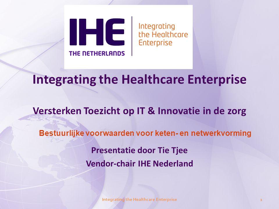 Integrating the Healthcare Enterprise Versterken Toezicht op IT & Innovatie in de zorg Presentatie door Tie Tjee Vendor-chair IHE Nederland Integratin