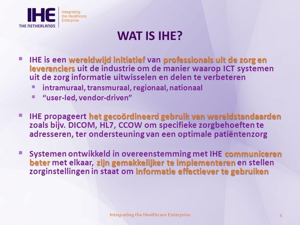 WAT IS IHE? wereldwijd initiatiefprofessionalsuit de zorg en leveranciers  IHE is een wereldwijd initiatief van professionals uit de zorg en leveranc