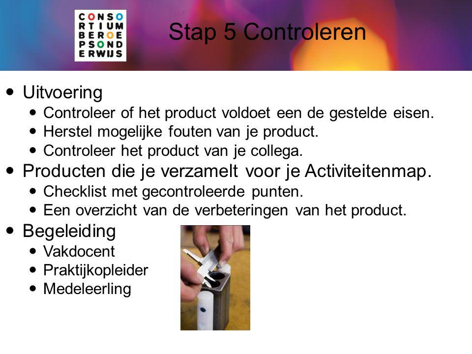 Stap 5 Controleren Uitvoering Controleer of het product voldoet een de gestelde eisen. Herstel mogelijke fouten van je product. Controleer het product